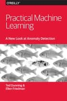Practical Machine Learning: A New Look at Anomaly Detection ebook by Ted Dunning, Ellen Friedman