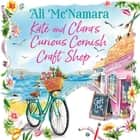Kate and Clara's Curious Cornish Craft Shop - The heart-warming, romantic read we all need right now audiobook by Ali McNamara