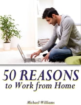50 Reasons to Work from Home ebook by Michael Williams