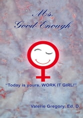 Ms. Good-Enough ebook by Valerie Gregory, Ed. D.