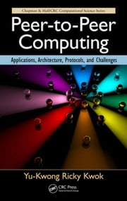 Peer-to-Peer Computing: Applications, Architecture, Protocols, and Challenges ebook by Kwok, Yu-Kwong Ricky