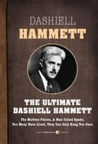 The Maltese Falcon And Other Sam Spade Stories - The Ultimate Dashiell Hammett ebook by Dashiell Hammett