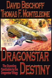 Dragonstar Destiny ebook by David Bischoff,Thomas F. Monteleone