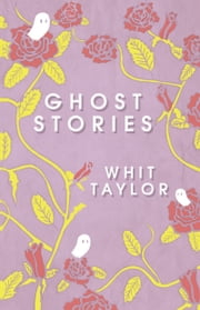 Ghost Stories ebook by Whit Taylor
