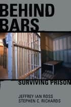 Behind Bars - Surviving Prison ebook by Jeffrey Ross Ph.D, Stephen C. Richards Ph.D