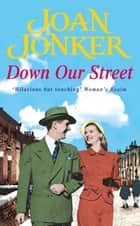 Down Our Street - Friendship, family and love collide in this wartime saga (Molly and Nellie series, Book 4) ebook by Joan Jonker