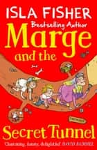 Marge and the Secret Tunnel - Book four in the fun family series by Isla Fisher ebook by Isla Fisher, Eglantine Ceulemans