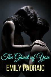 The Ghost of You ebook by Emily Padraic