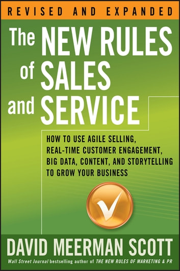 The New Rules of Sales and Service - How to Use Agile Selling, Real-Time Customer Engagement, Big Data, Content, and Storytelling to Grow Your Business ebook by David Meerman Scott