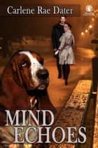Mind Echoes ebook by Carlene Rae Dater