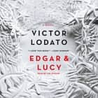 Edgar and Lucy - A Novel audiobook by Victor Lodato