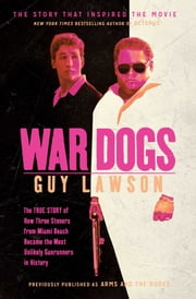War Dogs - The True Story of How Three Stoners From Miami Beach Became the Most Unlikely Gunrunners in History ebook by Kobo.Web.Store.Products.Fields.ContributorFieldViewModel