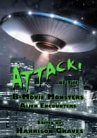 ATTACK! of the B-Movie Monsters: Alien Encounters ebook by Harrison Graves (Editor)