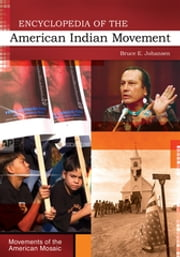 Encyclopedia of the American Indian Movement ebook by Bruce E. Johansen Ph.D.