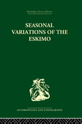 Seasonal Variations of the Eskimo - A Study in Social Morphology ebook by Marcel Mauss