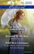 The Truth About Lady Felkirk/Betrayed By His Kiss/A Family For The Rancher/Dance With A Cowboy/Christmas In Smoke River ebook by Christine Merrill, Jenna Kernan, Kathryn Albright,...
