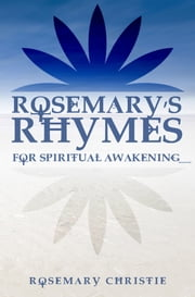 Rosemary's Rhymes: For Spiritual Awakening ebook by Rosemary Christie