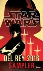 Star Wars 2016 Del Rey Sampler ebook by Alan Dean Foster,Alexander Freed,Claudia Gray,Chuck Wendig