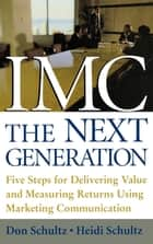 IMC, The Next Generation ebook by Heidi Schultz,Don Schultz