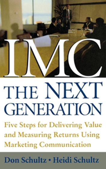 Imc the next generation ebook by heidi schultz 9780071436212 imc the next generation five steps for delivering value and measuring returns using marketing fandeluxe Choice Image