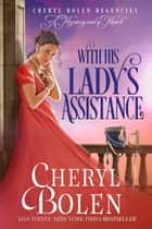 With His Lady's Assistance ebook by Cheryl Bolen