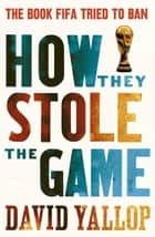 How They Stole the Game ebook by David Yallop