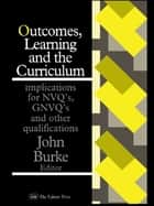 Outcomes, Learning And The Curriculum - Implications For Nvqs, Gnvqs And Other Qualifications ebook by