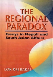 The Regional Paradox:Essays in Nepali and South Asian Affairs ebook by Lok Raj Baral