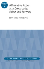 Affirmative Action at a Crossroads: Fisher and Forward - ASHE Higher Education Report, Volume 41, Number 4 ebook by Edna Chun, Alvin Evans