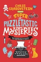 Super Puzzletastic Mysteries - Short Stories for Young Sleuths from Mystery Writers of America ebook by Chris Grabenstein, Stuart Gibbs, Lamar Giles,...