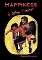 Happiness & Other Diseases ebook by Sumiko Saulson