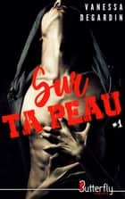 Sur ta peau - #1 eBook by Vanessa Degardin