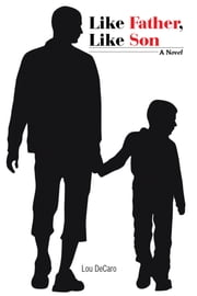Like Father, Like Son ebook by Lou DeCaro
