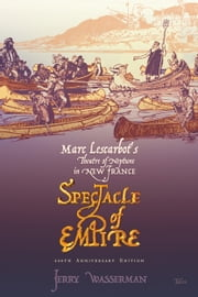 Spectacle of Empire - Marc Lescarbot's Theatre of Neptune in New France ebook by Jerry Wasserman