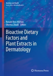 Bioactive Dietary Factors and Plant Extracts in Dermatology ebook by Ronald Ross Watson,Sherma Zibadi