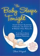 The Baby Sleeps Tonight - Your Infant Sleeping Through the Night by 9 Weeks (Yes, Really!) ebook by Shari Mezrah