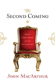 The Second Coming - Signs of Christ's Return and the End of the Age ebook by John MacArthur,Arthur W. Pink