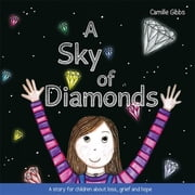 A Sky of Diamonds - A story for children about loss, grief and hope ebook by Camille Gibbs