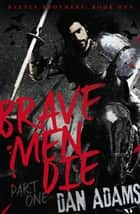 Brave Men Die - Part 1 of 3 ebook by Dan Adams