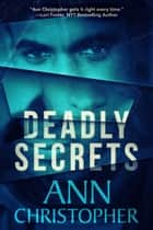 Deadly Secrets ebook by Ann Christopher
