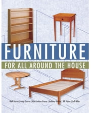 Furniture for All Around the House - Series: Woodworking for the Home ebook by Jeff Miller, Andy Charron, Niall Barrett,...