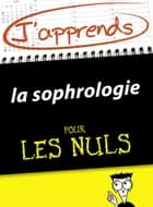J'apprends la sophrologie pour les Nuls ebook by Cindy CHAPELLE