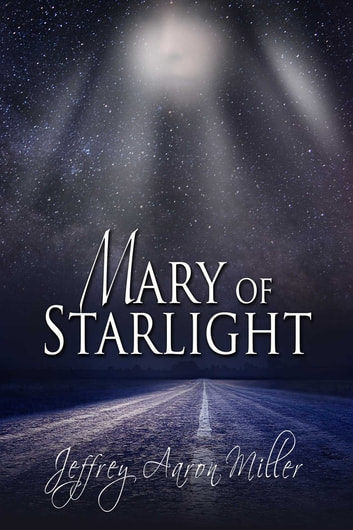 Mary of Starlight ebook by Jeffrey Aaron Miller