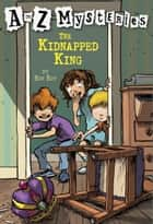 A to Z Mysteries: The Kidnapped King ebook by Ron Roy,John Steven Gurney