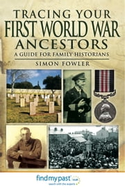 Tracing Your First World War Ancestors - A Guide for Family Historians ebook by Simon Fowler