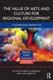 The Value of Arts and Culture for Regional Development - A Scandinavian Perspective ebook by Lisbeth Lindeborg,Lars Lindkvist