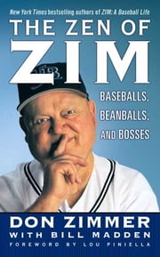 The Zen of Zim - Baseball, Beanballs and Bosses ebook by Don Zimmer,Lou Piniella,Bill Madden,Lou Piniella