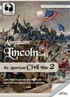 Abraham Lincoln and the American Civil War 2 - The United States History for English Learners, Children(Kids) and Young Adults ebook by Oldiees Publishing