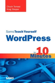 Sams Teach Yourself WordPress in 10 Minutes ebook by Tomasi, Chuck