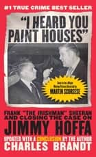 """I Heard You Paint Houses"", Updated Edition ebook by Charles Brandt"